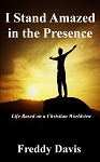 I Stand Amazed in the Presence: Life Based on a Christian Worldview