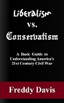 Liberalism vs. Conservatism: A Basic Guide to Understanding America's 21st Century Civil War